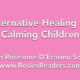 Alternative Healing for Calming Children - instructional video by author, energy healer, healing touch certified practitioner and teacher Roseanne D'Erasmo Script