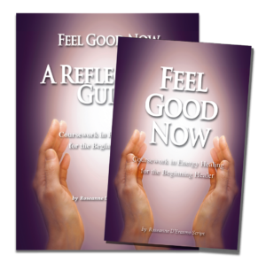 Feel Good Now - By Roseanne DeRasmo Script, Coursework in Energy Healing w/ Reflection Guide