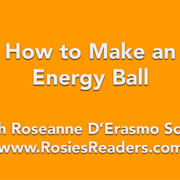 How to Make an Energy Ball with Roseanne Script - Rosie's Readers