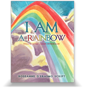 I AM a Rainbow by Roseanne D'Erasmo Script