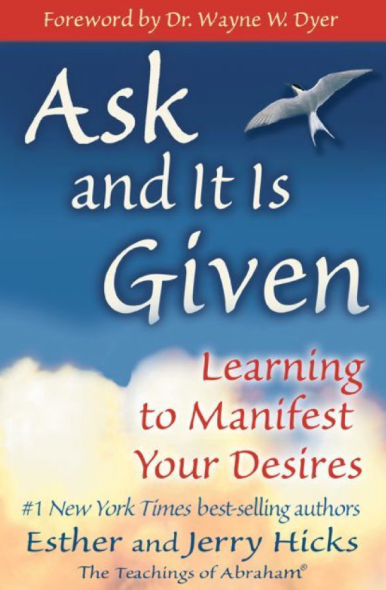 Ask and It Is Given by Learning to Manifest Your Desires