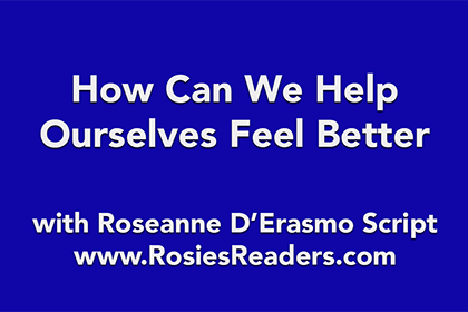 How Can We Help Ourselves Feel Better - instructional video by author, energy healer, healing touch certified practitioner and teacher Roseanne D'Erasmo Script