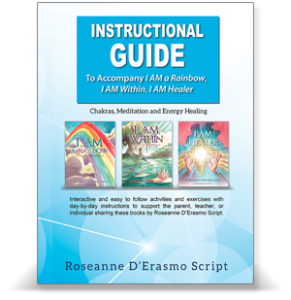 Instructional Guide to Accompany I AM a Rainbow, I AM Within, I AM Healer: Chakras, Meditation and Energy Healing
