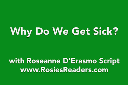 Why Do We Get Sick - instructional video by author, energy healer, healing touch certified practitioner and teacher Roseanne D'Erasmo Script